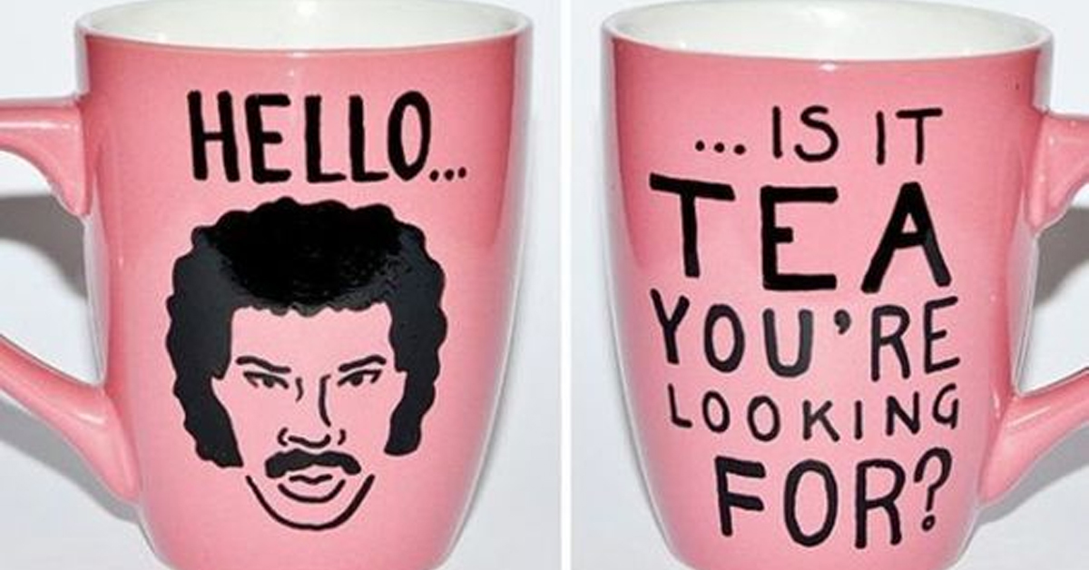 pink mug with lionel richie that says hello..is it tea you're looking for?